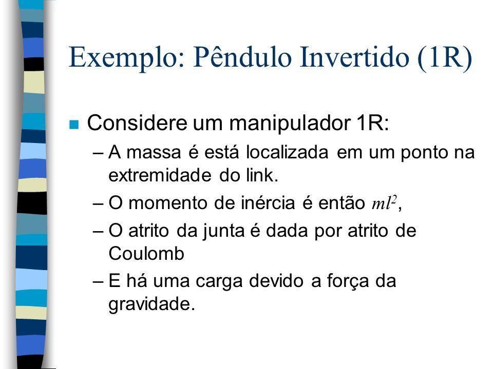 Exemplo: Pêndulo Invertido (1R) n Considere um manipulador 1R: –A massa é está localizada em um ponto na extremidade do link.