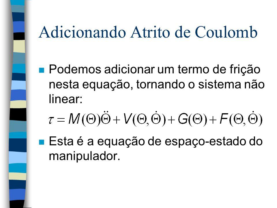 Adicionando Atrito de Coulomb n Podemos adicionar um termo de frição nesta equação, tornando o sistema não linear: n Esta é a equação de espaço-estado do manipulador.