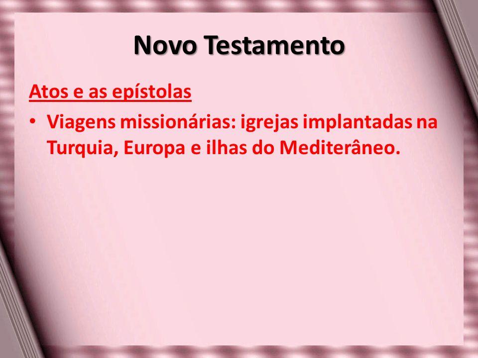 Novo Testamento Atos e as epístolas Viagens missionárias: igrejas implantadas na Turquia, Europa e ilhas do Mediterâneo.