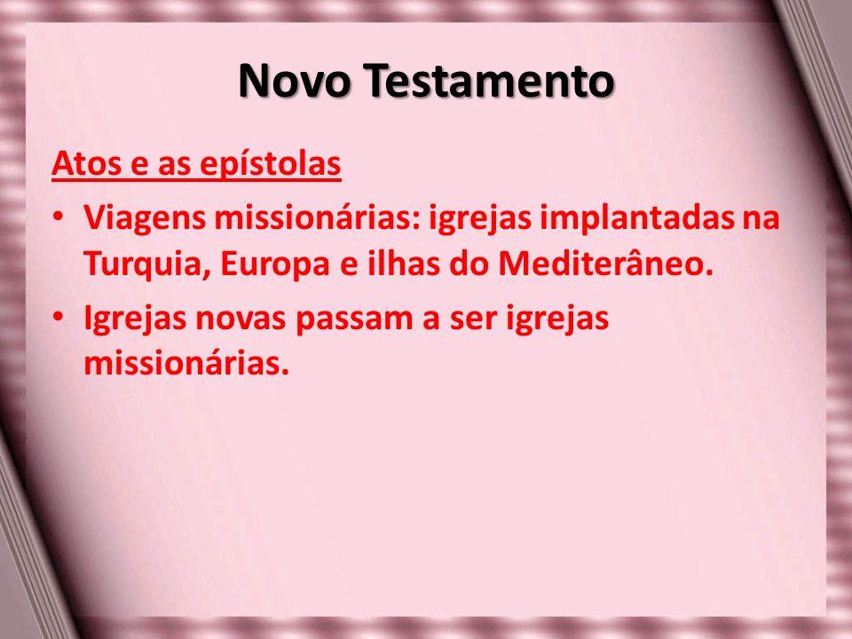 Novo Testamento Atos e as epístolas Viagens missionárias: igrejas implantadas na Turquia, Europa e ilhas do Mediterâneo. Igrejas novas passam a ser ig