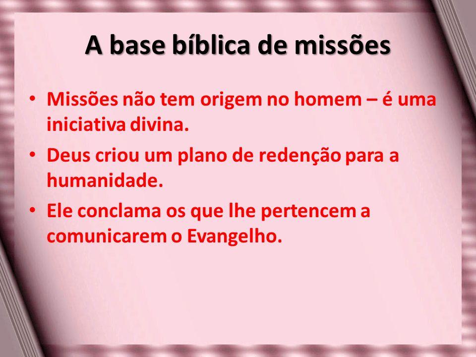 A base bíblica de missões Missões não tem origem no homem – é uma iniciativa divina. Deus criou um plano de redenção para a humanidade. Ele conclama o