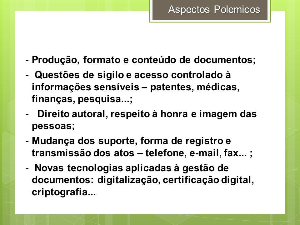 -Produção, formato e conteúdo de documentos; - Questões de sigilo e acesso controlado à informações sensíveis – patentes, médicas, finanças, pesquisa.