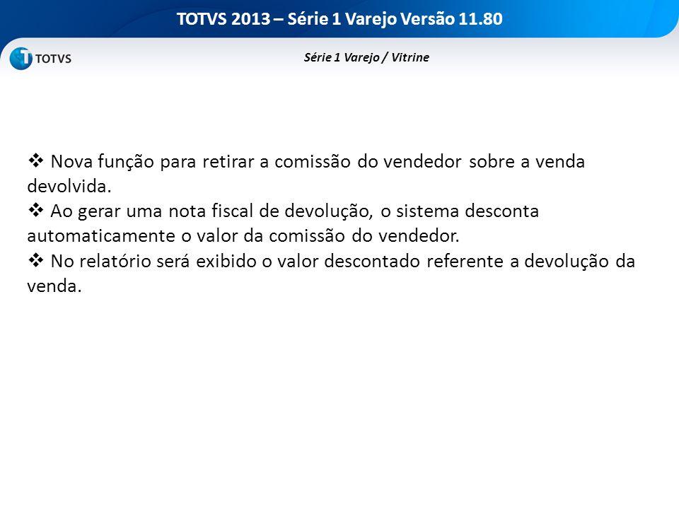 TOTVS 2013 – Série 1 Varejo Versão 11.80 Nova função para retirar a comissão do vendedor sobre a venda devolvida. Ao gerar uma nota fiscal de devoluçã