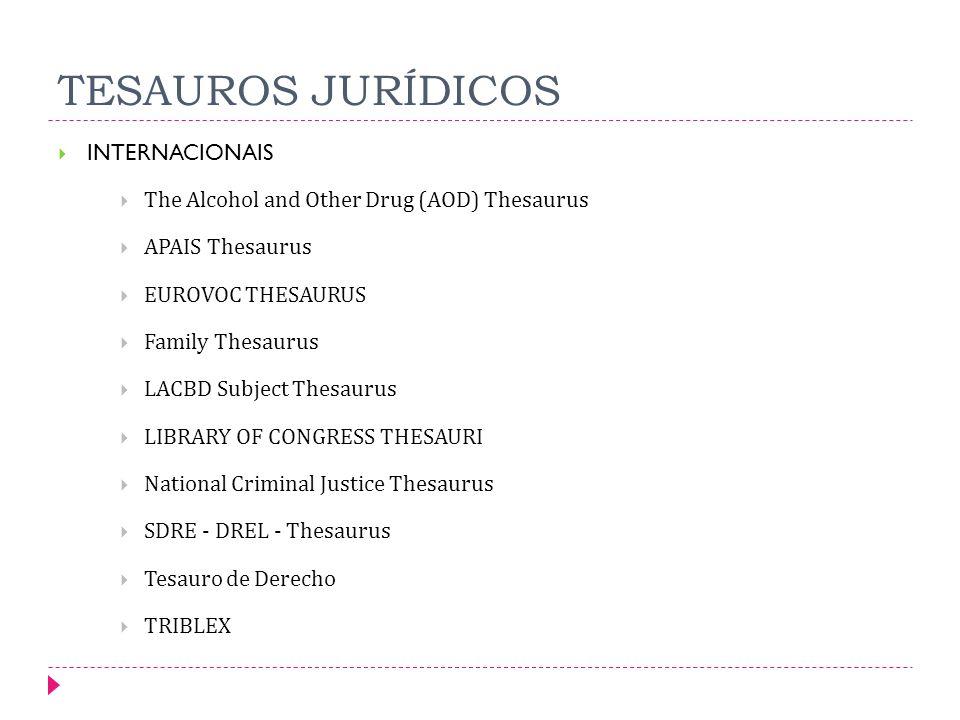 TESAUROS JURÍDICOS INTERNACIONAIS The Alcohol and Other Drug (AOD) Thesaurus APAIS Thesaurus EUROVOC THESAURUS Family Thesaurus LACBD Subject Thesauru