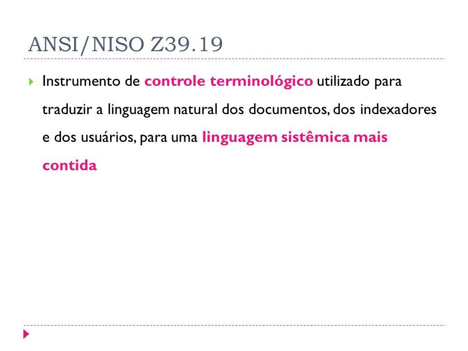 ANSI/NISO Z39.19 Instrumento de controle terminológico utilizado para traduzir a linguagem natural dos documentos, dos indexadores e dos usuários, para uma linguagem sistêmica mais contida