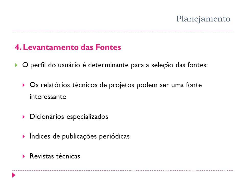 fornecem informações relevantes para a organização dos termos. Planejamento 4. Levantamento das Fontes O perfil do usuário é determinante para a seleç