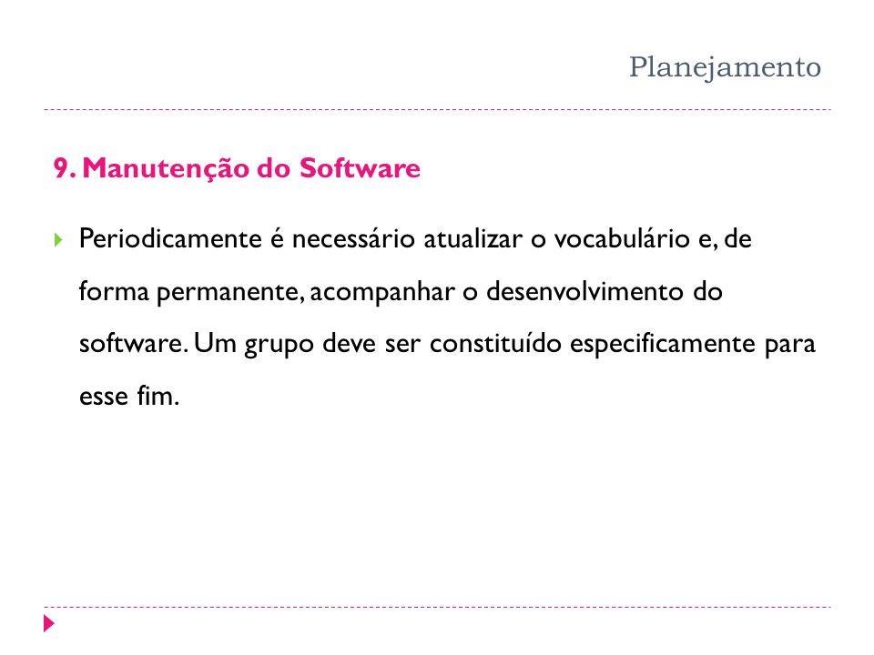 Planejamento 9. Manutenção do Software Periodicamente é necessário atualizar o vocabulário e, de forma permanente, acompanhar o desenvolvimento do sof