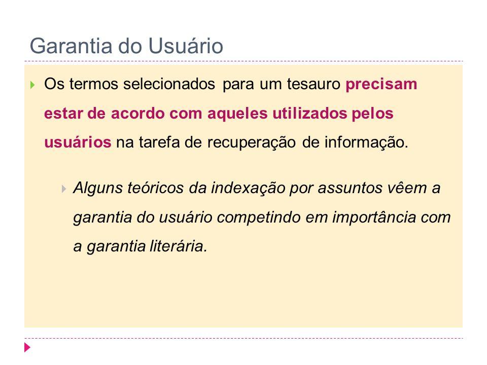 Garantia do Usuário Os termos selecionados para um tesauro precisam estar de acordo com aqueles utilizados pelos usuários na tarefa de recuperação de informação.