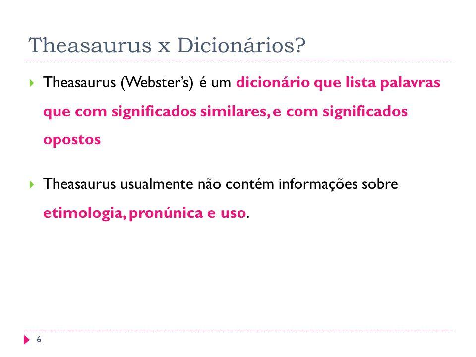 Theasaurus x Dicionários? 6 Theasaurus (Websters) é um dicionário que lista palavras que com significados similares, e com significados opostos Theasa