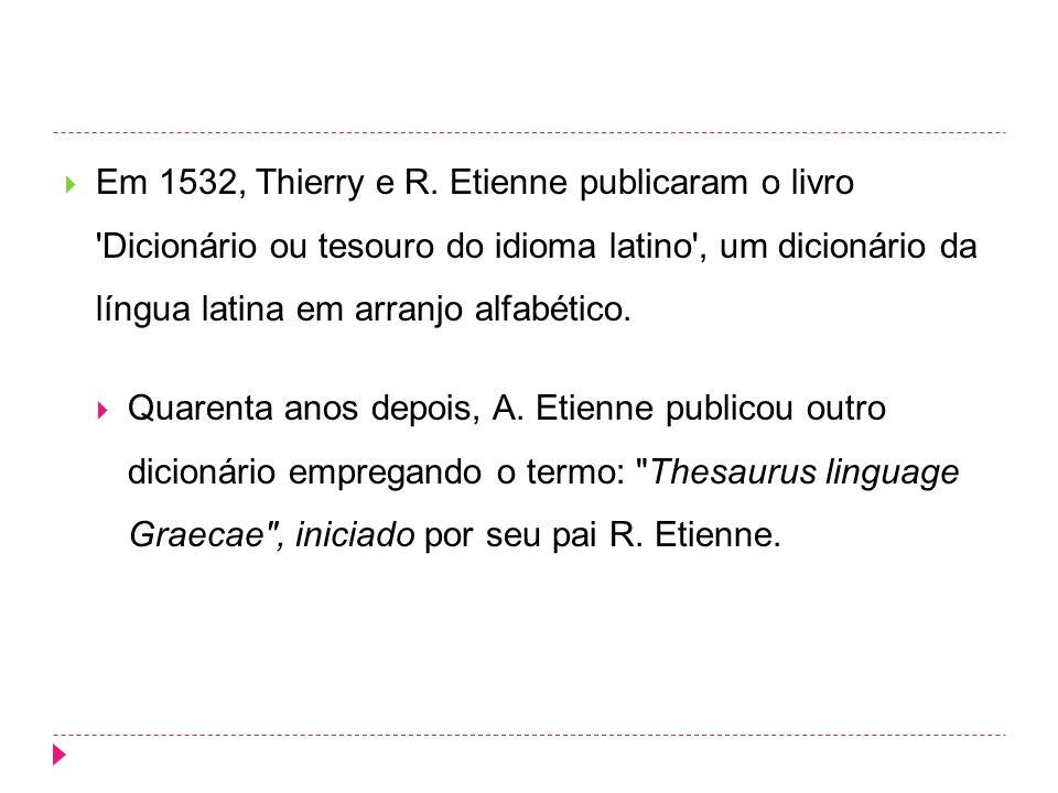 Em 1532, Thierry e R. Etienne publicaram o livro 'Dicionário ou tesouro do idioma latino', um dicionário da língua latina em arranjo alfabético. Quare
