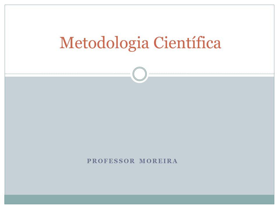 PROFESSOR MOREIRA Metodologia Científica