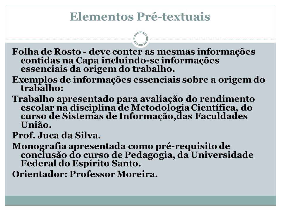 Elementos Pré-textuais Folha de Rosto - deve conter as mesmas informações contidas na Capa incluindo-se informações essenciais da origem do trabalho.
