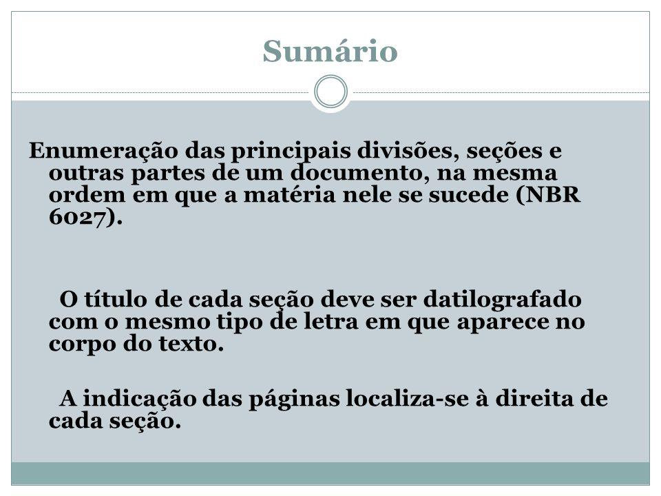 Sumário Enumeração das principais divisões, seções e outras partes de um documento, na mesma ordem em que a matéria nele se sucede (NBR 6027). O títul