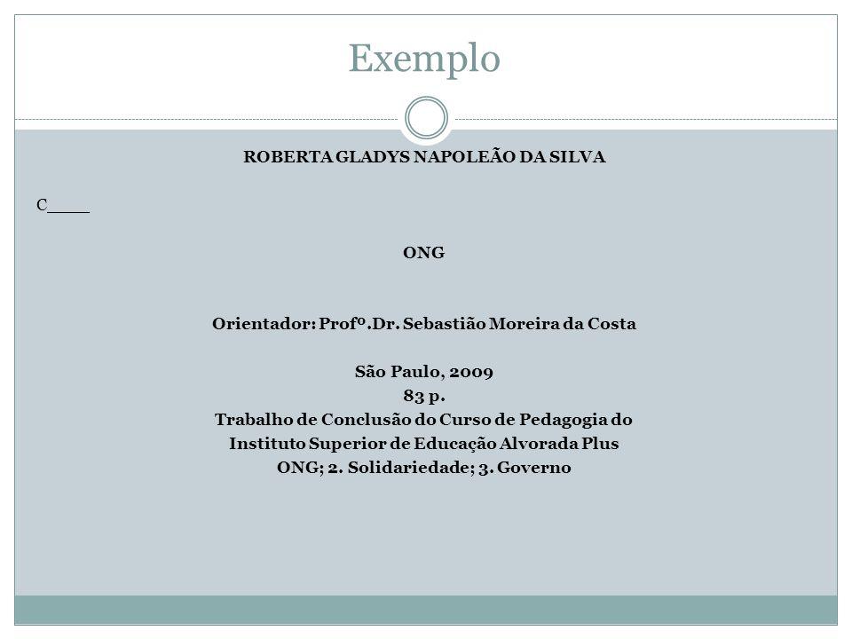 Exemplo ROBERTA GLADYS NAPOLEÃO DA SILVA C____ ONG Orientador: Profº.Dr. Sebastião Moreira da Costa São Paulo, 2009 83 p. Trabalho de Conclusão do Cur