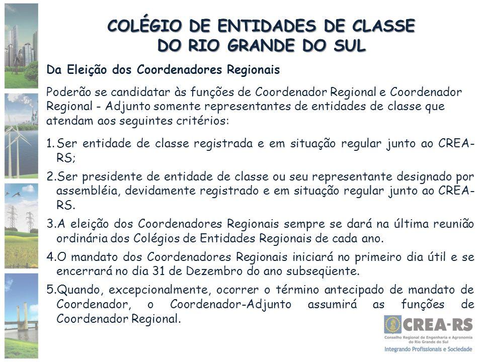 COLÉGIO DE ENTIDADES DE CLASSE DO RIO GRANDE DO SUL Da Eleição dos Coordenadores Regionais Poderão se candidatar às funções de Coordenador Regional e
