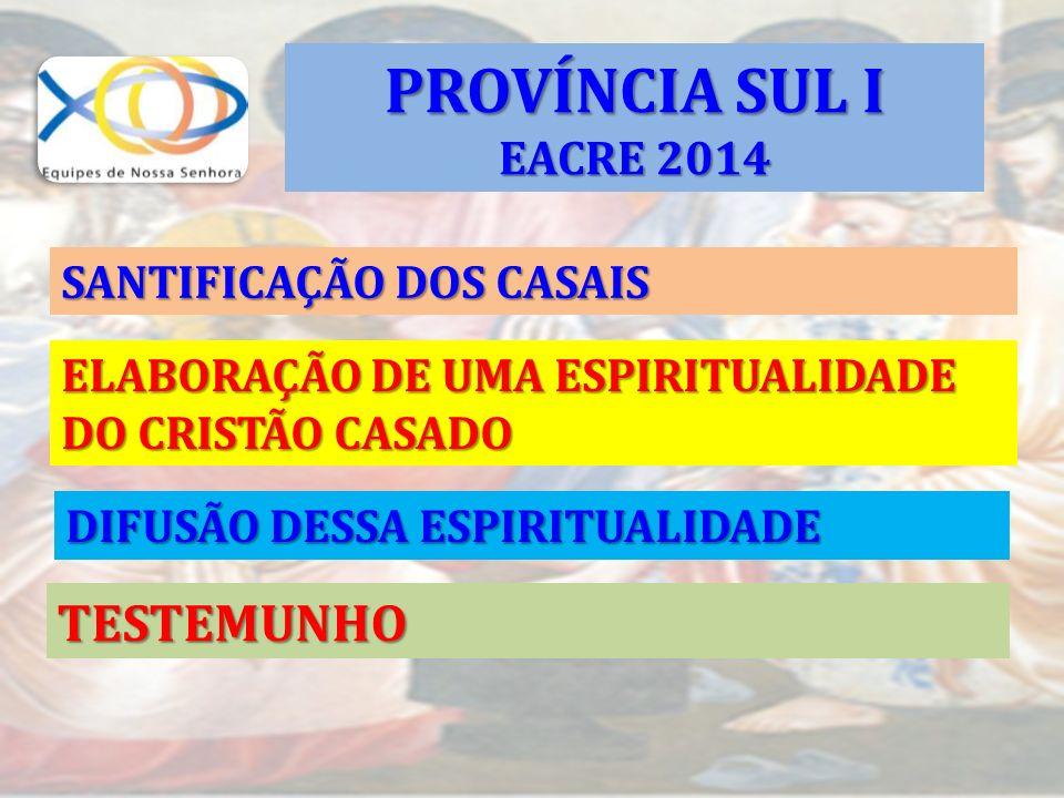 SANTIFICAÇÃO DOS CASAIS ELABORAÇÃO DE UMA ESPIRITUALIDADE DO CRISTÃO CASADO DIFUSÃO DESSA ESPIRITUALIDADE TESTEMUNHO PROVÍNCIA SUL I EACRE 2014