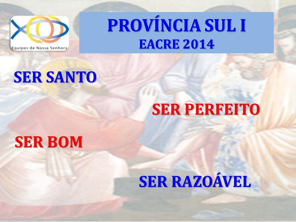 SER SANTO SER PERFEITO SER BOM SER RAZOÁVEL PROVÍNCIA SUL I EACRE 2014