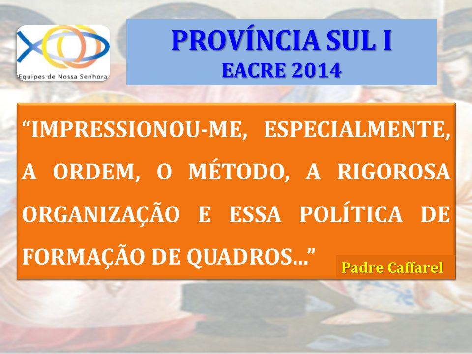IMPRESSIONOU-ME, ESPECIALMENTE, A ORDEM, O MÉTODO, A RIGOROSA ORGANIZAÇÃO E ESSA POLÍTICA DE FORMAÇÃO DE QUADROS... PROVÍNCIA SUL I EACRE 2014 Padre C