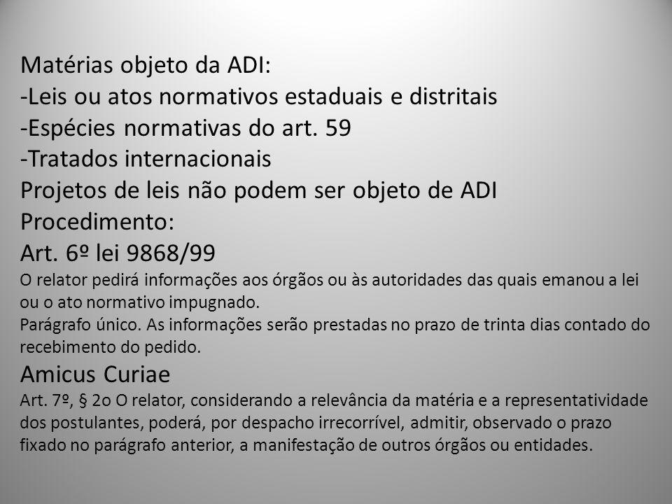 Matérias objeto da ADI: -Leis ou atos normativos estaduais e distritais -Espécies normativas do art. 59 -Tratados internacionais Projetos de leis não