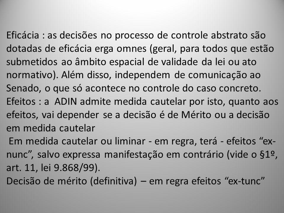 Eficácia : as decisões no processo de controle abstrato são dotadas de eficácia erga omnes (geral, para todos que estão submetidos ao âmbito espacial