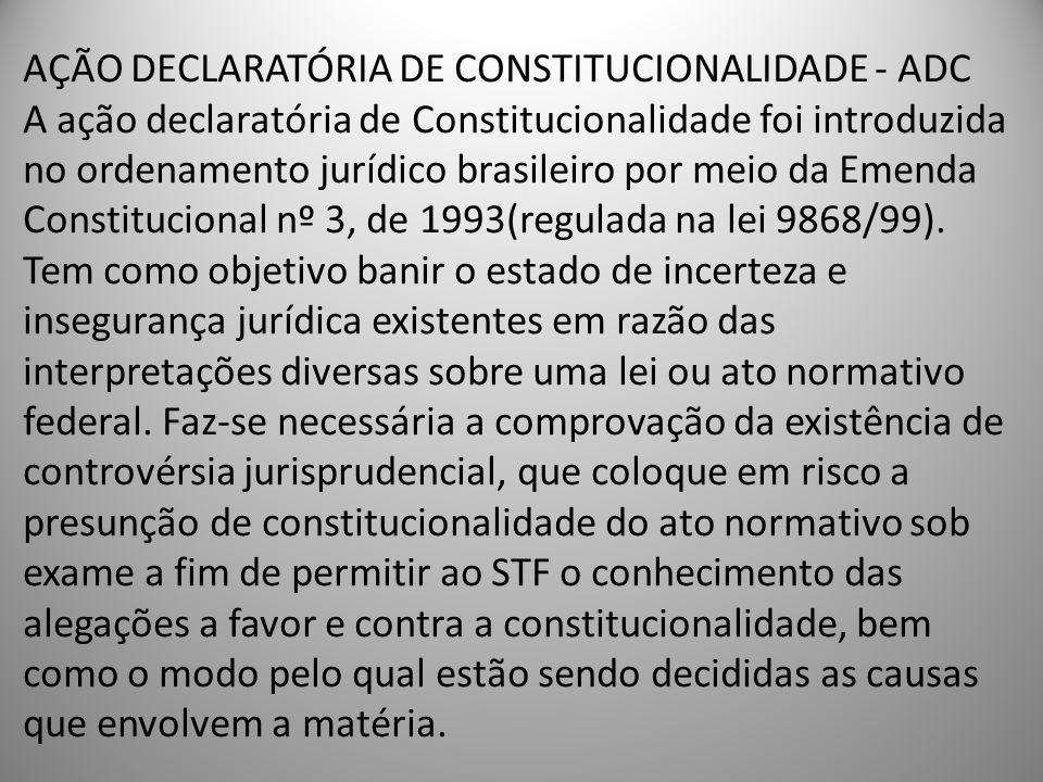 AÇÃO DECLARATÓRIA DE CONSTITUCIONALIDADE - ADC A ação declaratória de Constitucionalidade foi introduzida no ordenamento jurídico brasileiro por meio