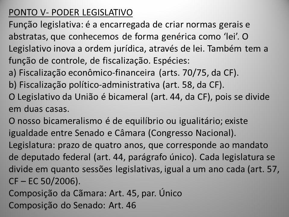 PONTO V- PODER LEGISLATIVO Função legislativa: é a encarregada de criar normas gerais e abstratas, que conhecemos de forma genérica como lei. O Legisl