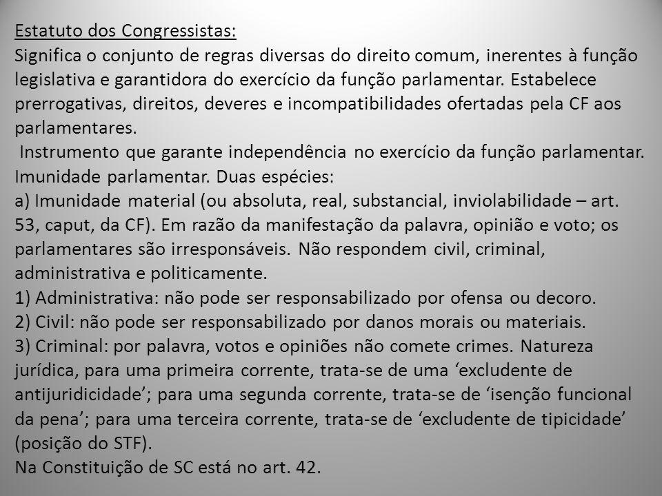 Estatuto dos Congressistas: Significa o conjunto de regras diversas do direito comum, inerentes à função legislativa e garantidora do exercício da fun