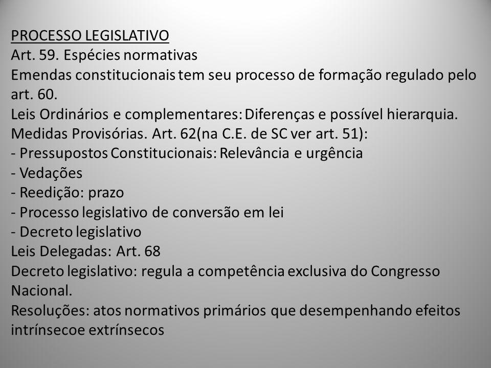 PROCESSO LEGISLATIVO Art. 59. Espécies normativas Emendas constitucionais tem seu processo de formação regulado pelo art. 60. Leis Ordinários e comple