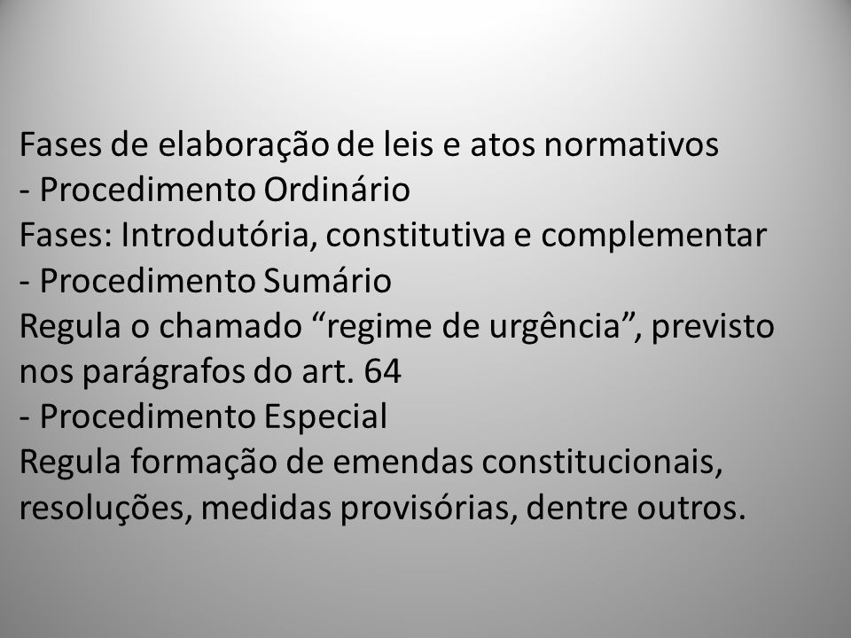 Fases de elaboração de leis e atos normativos - Procedimento Ordinário Fases: Introdutória, constitutiva e complementar - Procedimento Sumário Regula