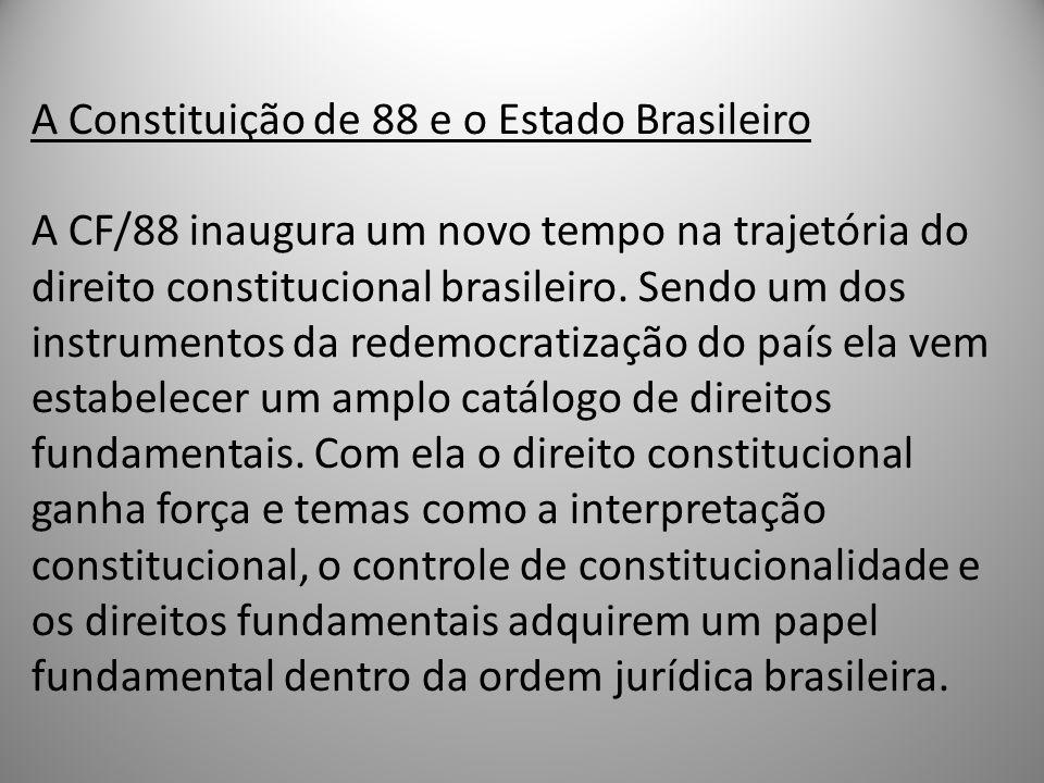 A Constituição de 88 e o Estado Brasileiro A CF/88 inaugura um novo tempo na trajetória do direito constitucional brasileiro. Sendo um dos instrumento