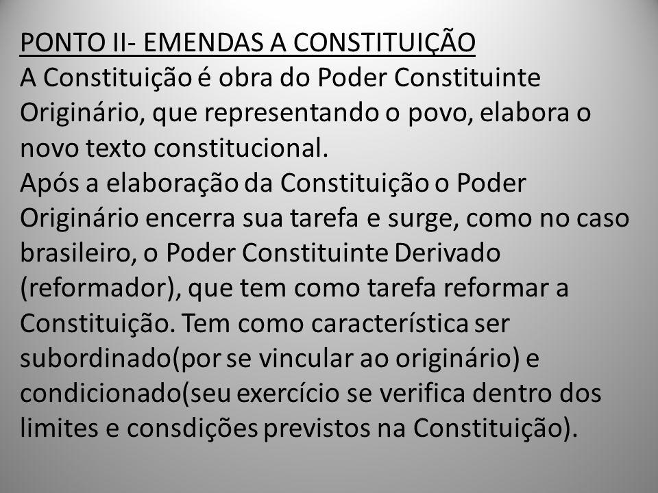PONTO II- EMENDAS A CONSTITUIÇÃO A Constituição é obra do Poder Constituinte Originário, que representando o povo, elabora o novo texto constitucional
