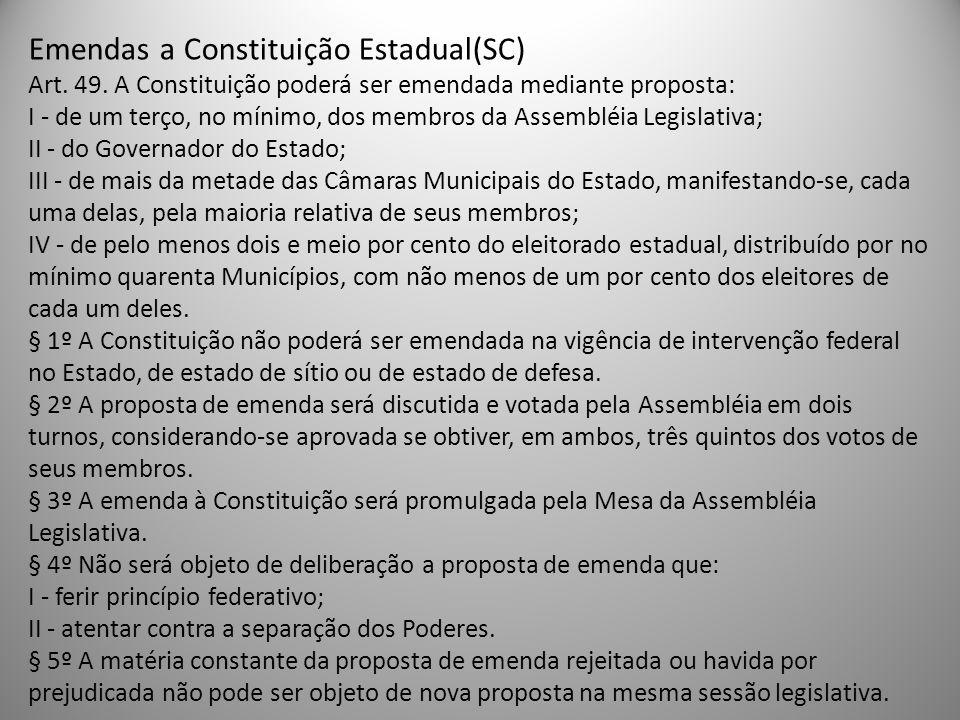 Emendas a Constituição Estadual(SC) Art. 49. A Constituição poderá ser emendada mediante proposta: I - de um terço, no mínimo, dos membros da Assemblé