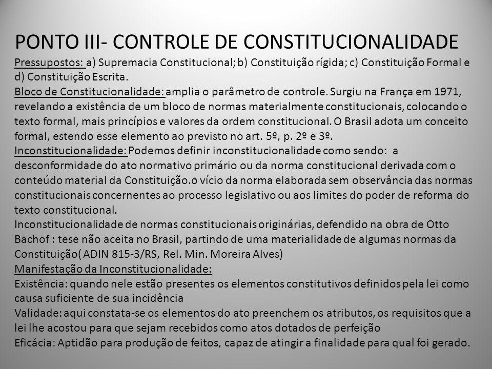 PONTO III- CONTROLE DE CONSTITUCIONALIDADE Pressupostos: a) Supremacia Constitucional; b) Constituição rígida; c) Constituição Formal e d) Constituiçã