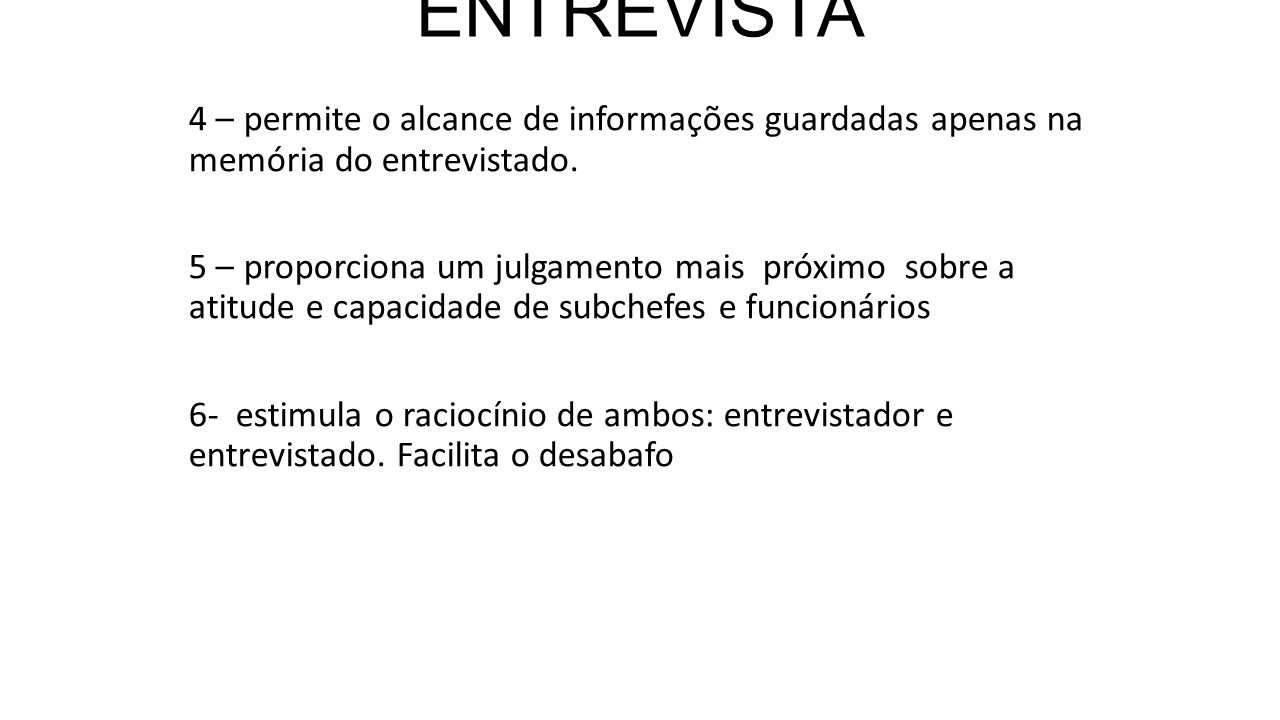 VANTAGENS DA ENTREVISTA 4 – permite o alcance de informações guardadas apenas na memória do entrevistado. 5 – proporciona um julgamento mais próximo s