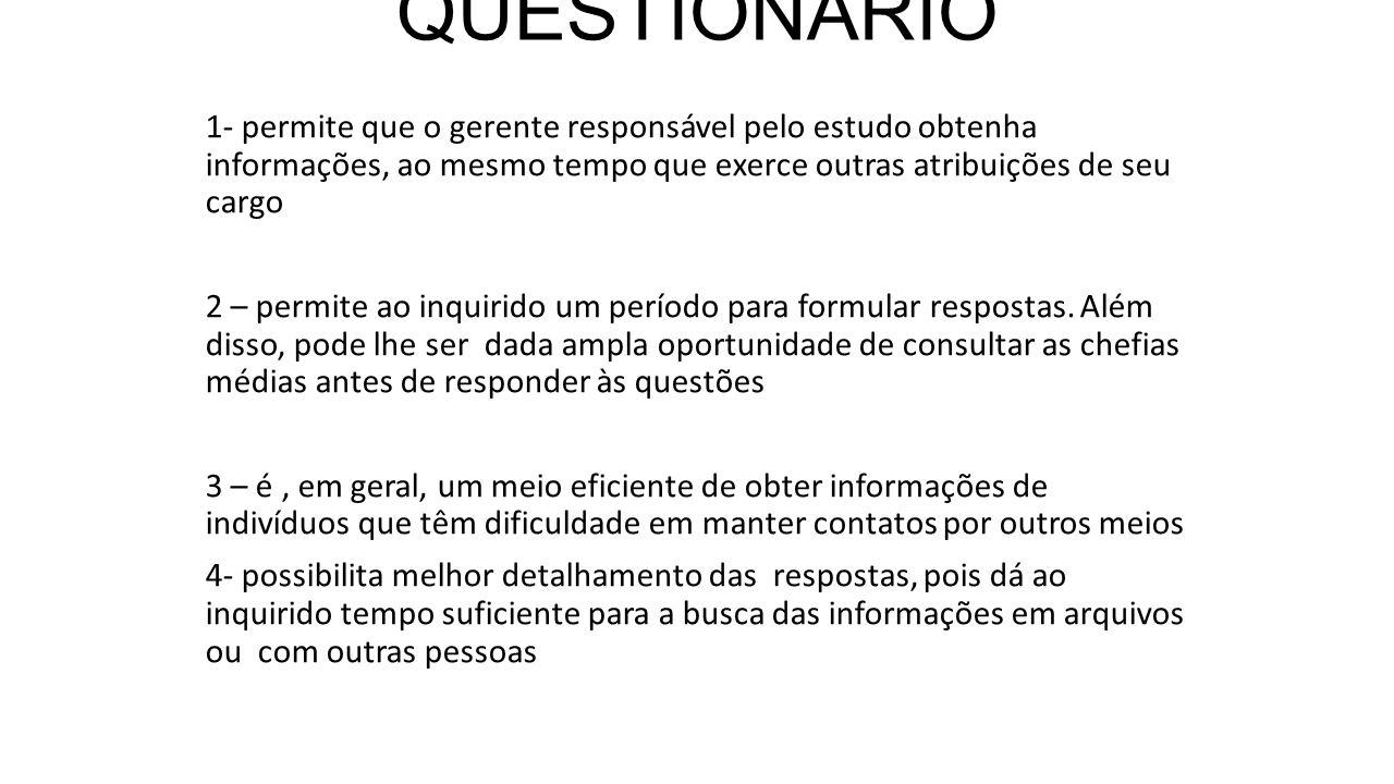 VANTAGENS DO QUESTIONÁRIO 1- permite que o gerente responsável pelo estudo obtenha informações, ao mesmo tempo que exerce outras atribuições de seu ca