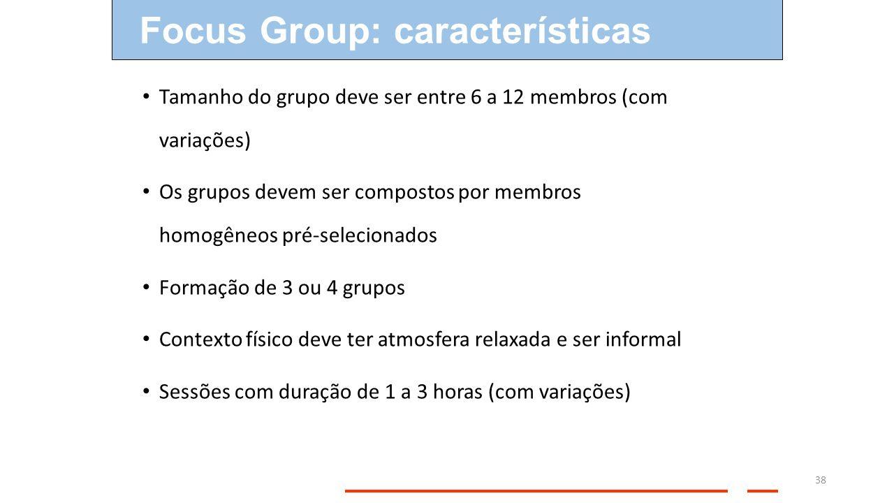 38 Tamanho do grupo deve ser entre 6 a 12 membros (com variações) Os grupos devem ser compostos por membros homogêneos pré-selecionados Formação de 3
