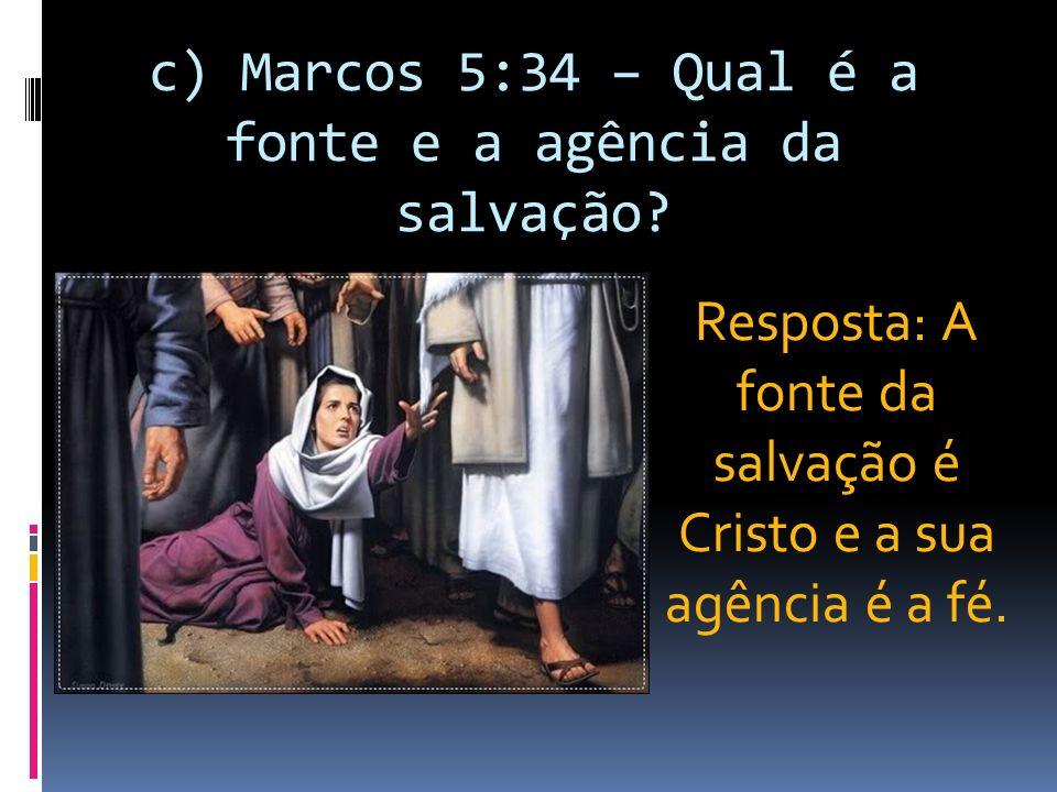d) Marcos 9:23 e 24 – Como o pai do jovem possesso exclamou, após Jesus dizer que tudo é possível ao que crê.