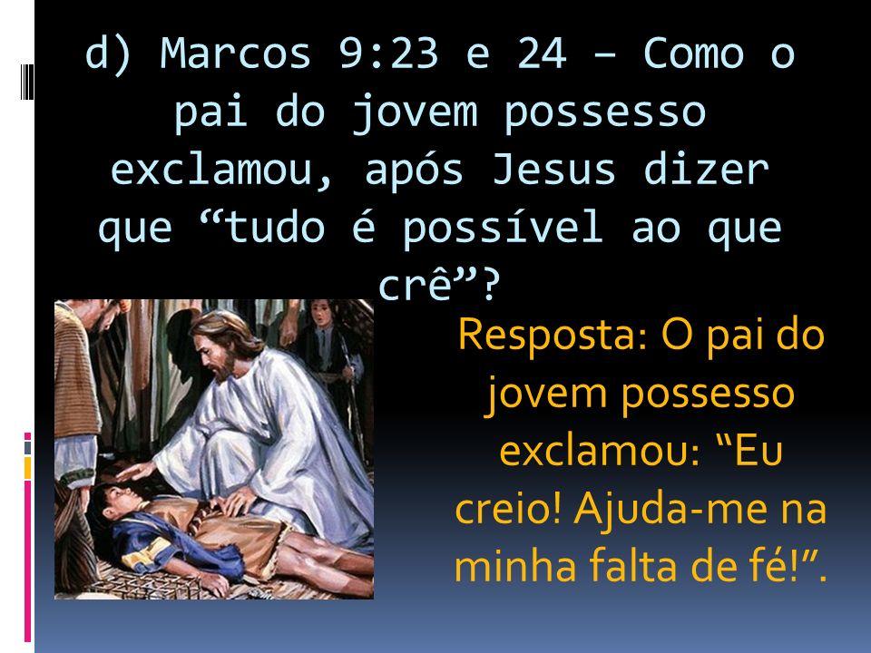 e) Marcos 10:52 – Qual foi a ordem dada por Jesus ao cego de Jericó.
