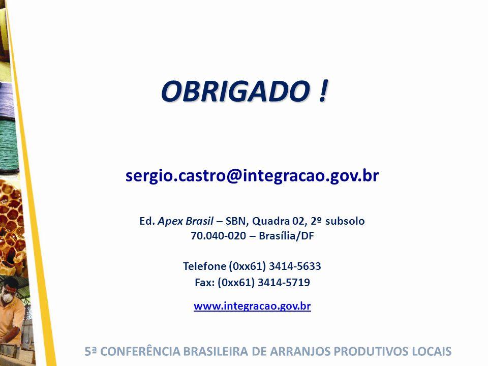 5ª CONFERÊNCIA BRASILEIRA DE ARRANJOS PRODUTIVOS LOCAIS sergio.castro@integracao.gov.br Ed. Apex Brasil – SBN, Quadra 02, 2º subsolo 70.040-020 – Bras