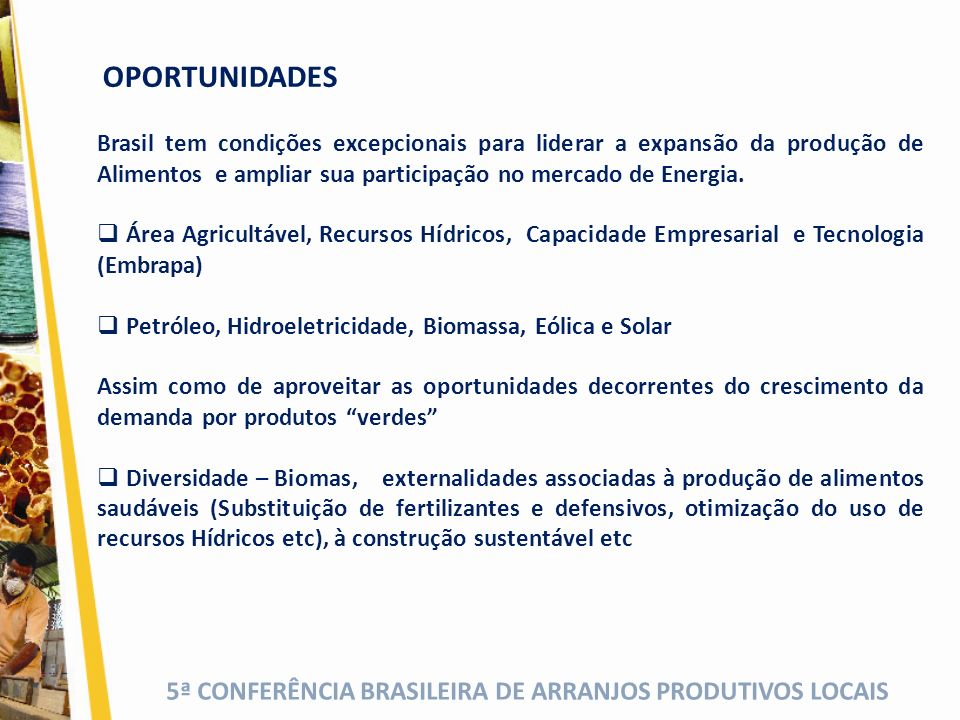 5ª CONFERÊNCIA BRASILEIRA DE ARRANJOS PRODUTIVOS LOCAIS Primarização da pauta exportadora -> impactos da indústria Novo Quadro para o Brasil Exportações Brasileiras dos Setores Industriais por Intensidade Tecnológica 2000 e 2010 (%) Fonte: MIDIC/SECEX, Elaboração Própria Momento Brasil - Ameaças