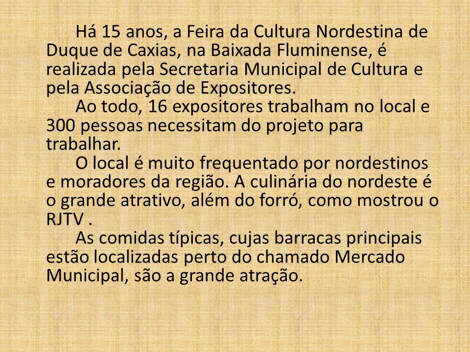 Há 15 anos, a Feira da Cultura Nordestina de Duque de Caxias, na Baixada Fluminense, é realizada pela Secretaria Municipal de Cultura e pela Associação de Expositores.