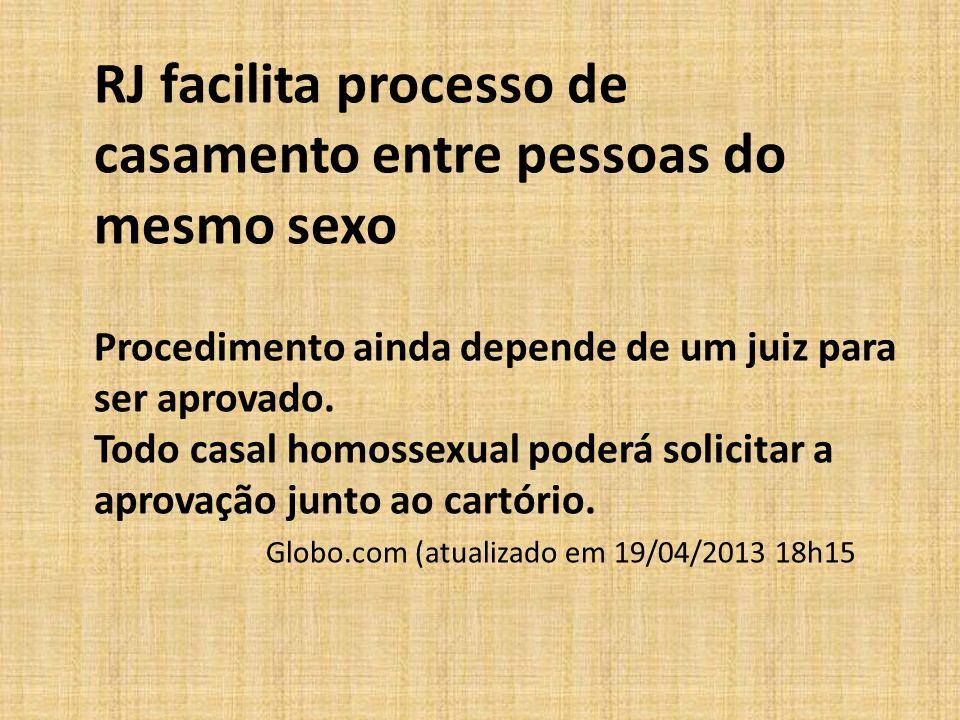 RJ facilita processo de casamento entre pessoas do mesmo sexo Procedimento ainda depende de um juiz para ser aprovado. Todo casal homossexual poderá s
