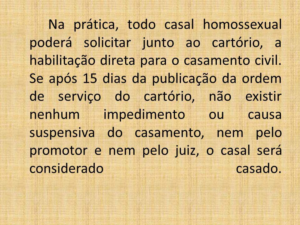 Na prática, todo casal homossexual poderá solicitar junto ao cartório, a habilitação direta para o casamento civil. Se após 15 dias da publicação da o