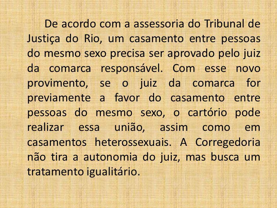 De acordo com a assessoria do Tribunal de Justiça do Rio, um casamento entre pessoas do mesmo sexo precisa ser aprovado pelo juiz da comarca responsável.