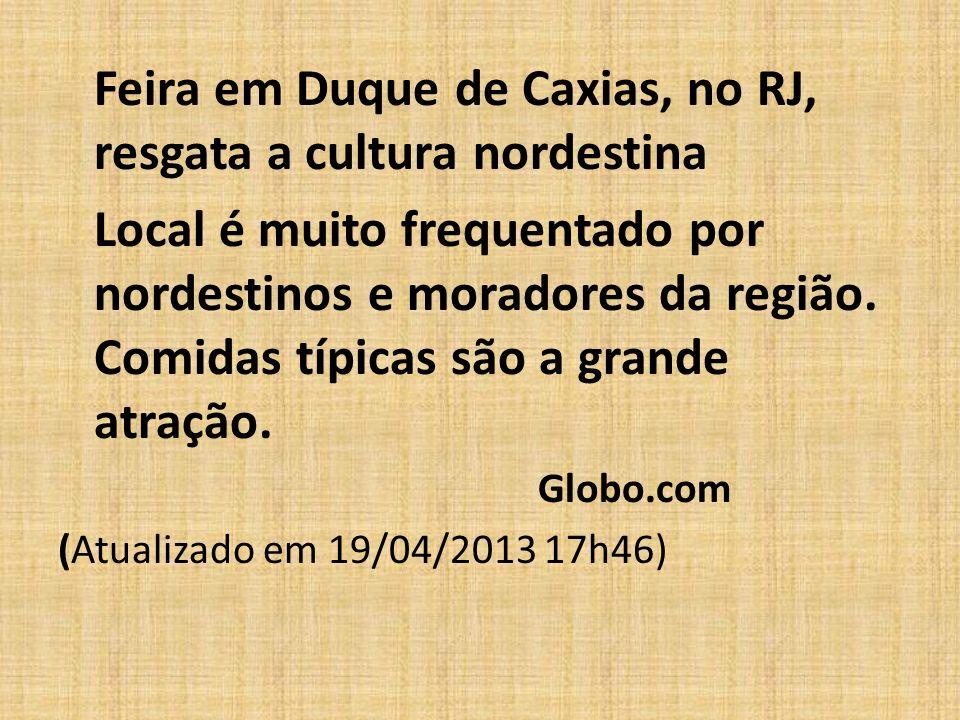 Feira em Duque de Caxias, no RJ, resgata a cultura nordestina Local é muito frequentado por nordestinos e moradores da região. Comidas típicas são a g