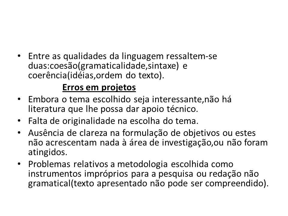 Entre as qualidades da linguagem ressaltem-se duas:coesão(gramaticalidade,sintaxe) e coerência(idéias,ordem do texto). Erros em projetos Embora o tema