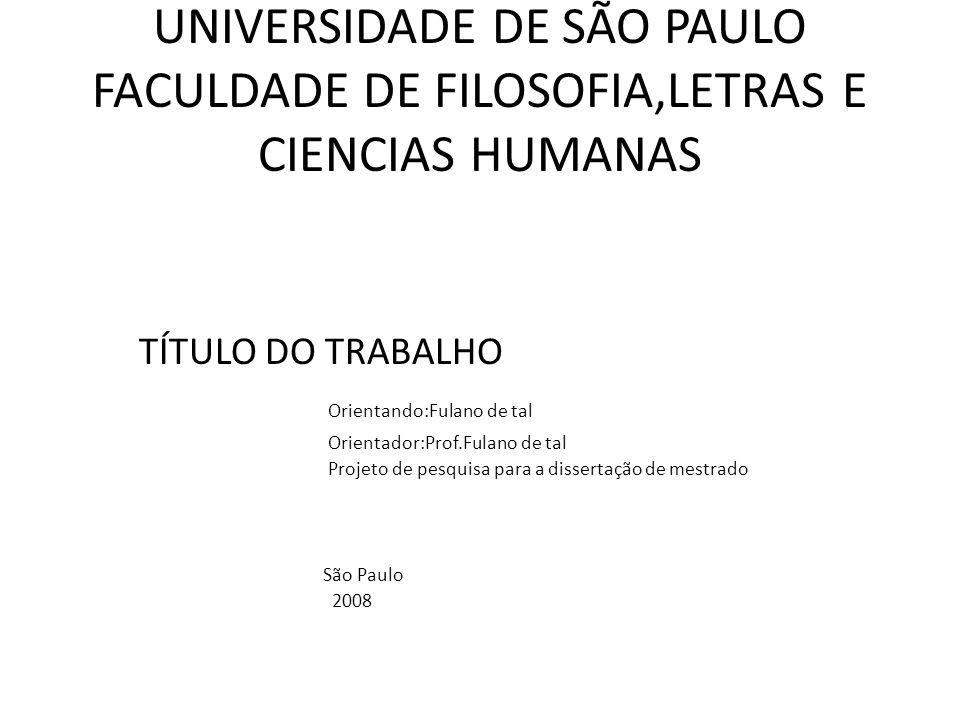 UNIVERSIDADE DE SÃO PAULO FACULDADE DE FILOSOFIA,LETRAS E CIENCIAS HUMANAS TÍTULO DO TRABALHO Orientando:Fulano de tal Orientador:Prof.Fulano de tal P