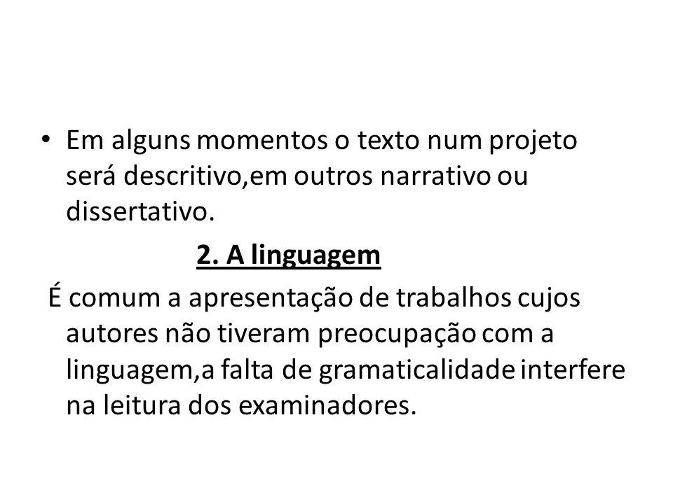 Em alguns momentos o texto num projeto será descritivo,em outros narrativo ou dissertativo. 2. A linguagem É comum a apresentação de trabalhos cujos a