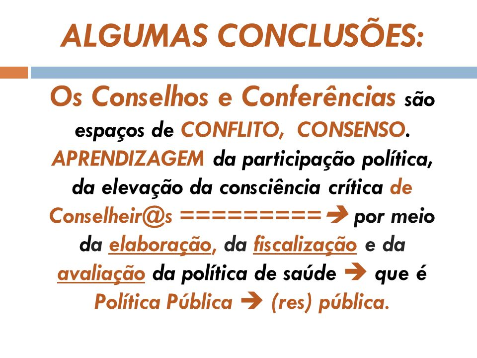 ALGUMAS CONCLUSÕES: Os Conselhos e Conferências são espaços de CONFLITO, CONSENSO.