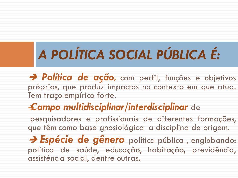 FUNÇÕES DA POLÍTICA SOCIAL COMO POLÍTICA PÚBLICA: Concretizar direitos conquistados pela sociedade e previstos nas leis.